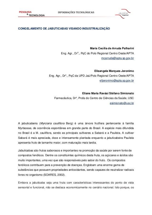 CONGELAMENTO DE JABUTICABAS VISANDO INDUSTRIALIZAÇÃO  Maria Cecília de Arruda Palharini a  Eng. Agr., Dr ., PqC do Polo Re...