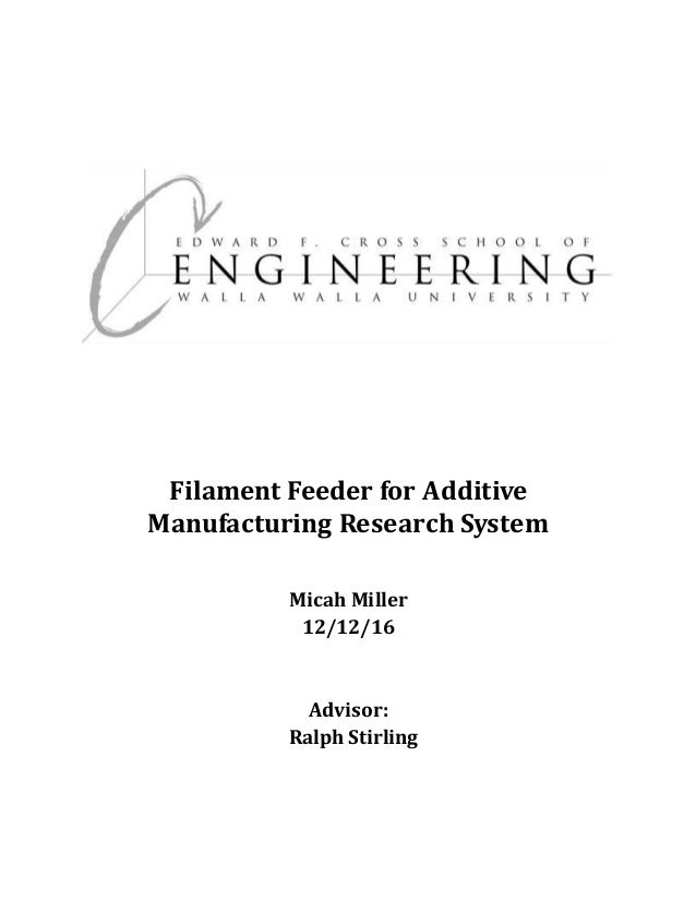Filament Feeder for Additive Manufacturing Research System Micah Miller 12/12/16 Advisor: Ralph Stirling