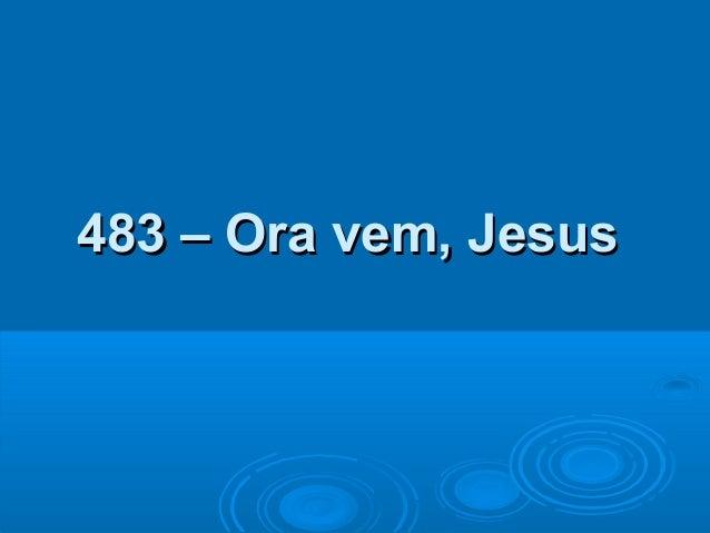 483 – Ora vem, Jesus483 – Ora vem, Jesus