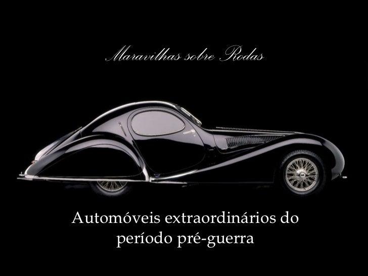 Maravilhas sobre Rodas Automóveis extraordinários do período pré-guerra