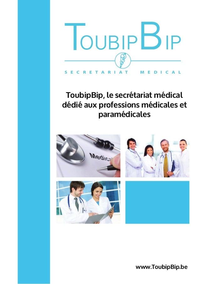 S E C R E T A R I A T M E D I C A L OUBIPBIPT ToubipBip, le secrétariat médical dédié aux professions médicales et paraméd...