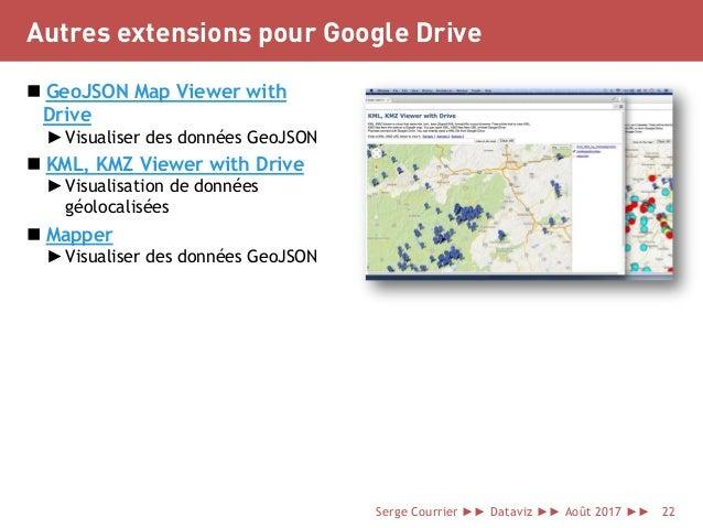 Autres extensions pour Google Drive  GeoJSON Map Viewer with Drive ►Visualiser des données GeoJSON  KML, KMZ Viewer with...