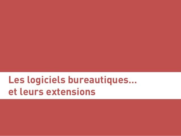 Les logiciels bureautiques… et leurs extensions Serge Courrier ►► Dataviz ►► Août 2017 ►► 6