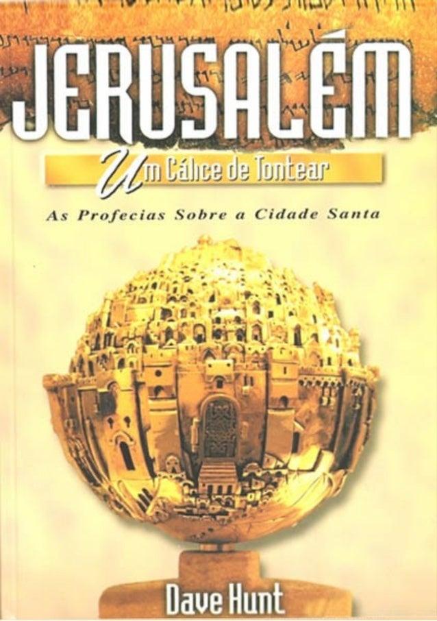 Jerusalém Um Cálice de Tontear As Profecias sobre a Cidade Santa Dave Hunt