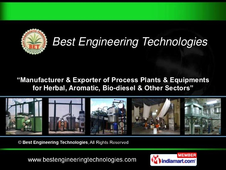 "Best Engineering Technologies""Manufacturer & Exporter of Process Plants & Equipments    for Herbal, Aromatic, Bio-diesel &..."