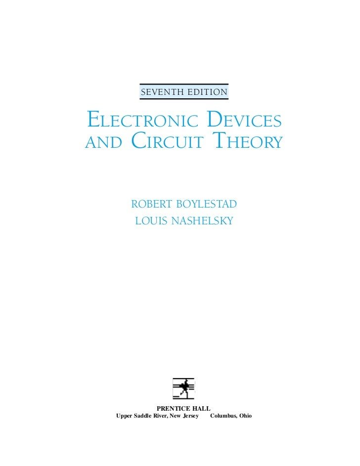 SEVENTH EDITIONELECTRONIC DEVICESAND CIRCUIT THEORY       ROBERT BOYLESTAD        LOUIS NASHELSKY                PRENTICE ...