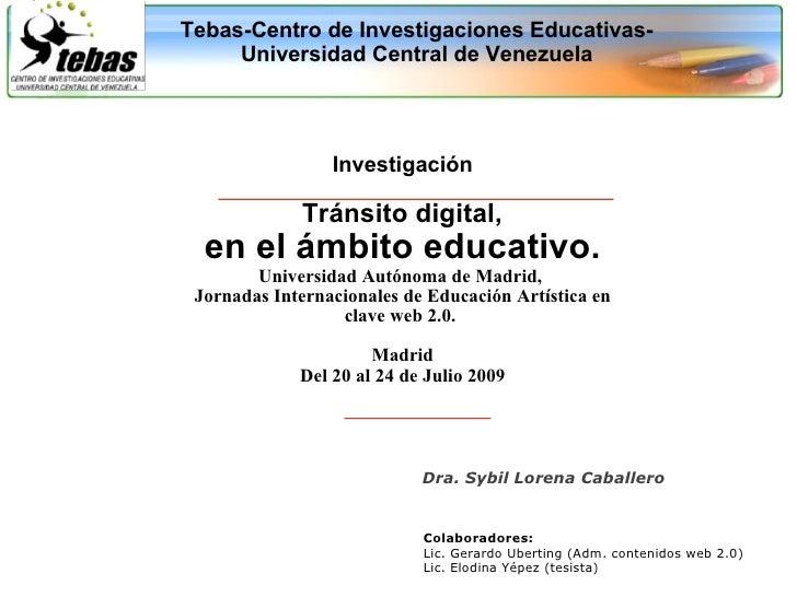 Tebas-Centro de Investigaciones Educativas- Universidad Central de Venezuela Investigación  Tránsito digital,  en el ámbi...
