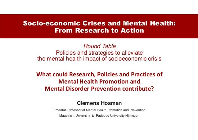 Socio-economic Crises and Mental Health: From Research to Action Round Table Policies and strategies to alleviate the ment...