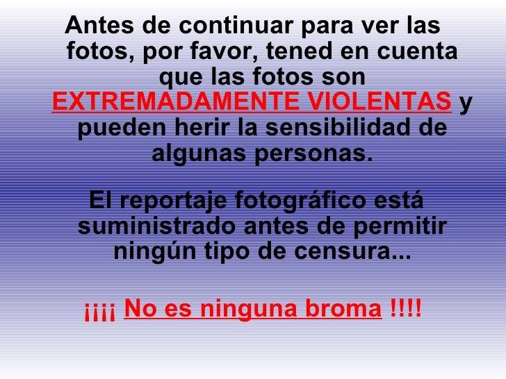 <ul><li>Antes de continuar para ver las fotos, por favor, tened en cuenta que las fotos son  EXTREMADAMENTE VIOLENTAS  y p...