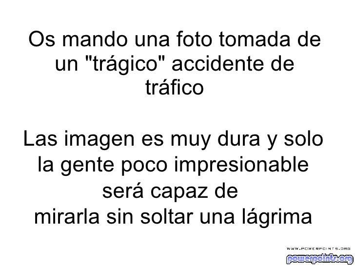 """Os mando una foto tomada de un """"trágico"""" accidente de tráfico Las imagen es muy dura y solo la gente poco impres..."""