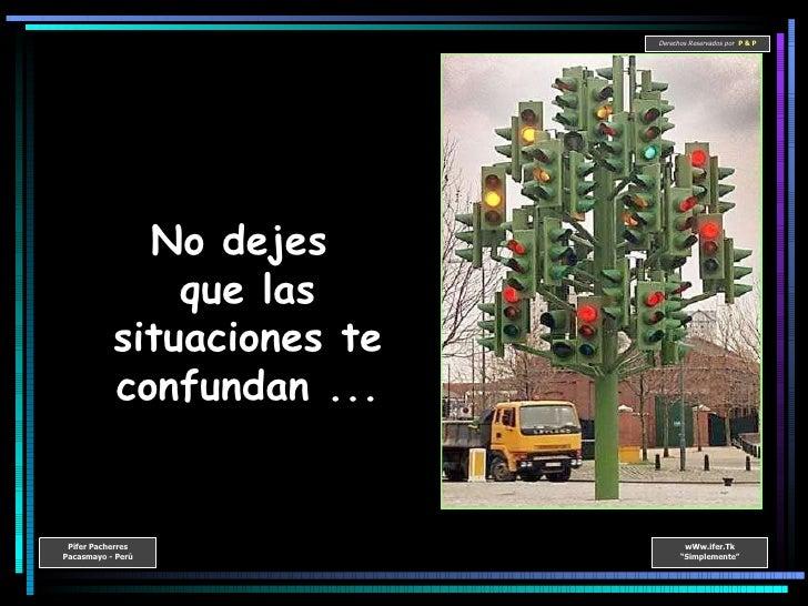 No dejes  que las situaciones te confundan ...
