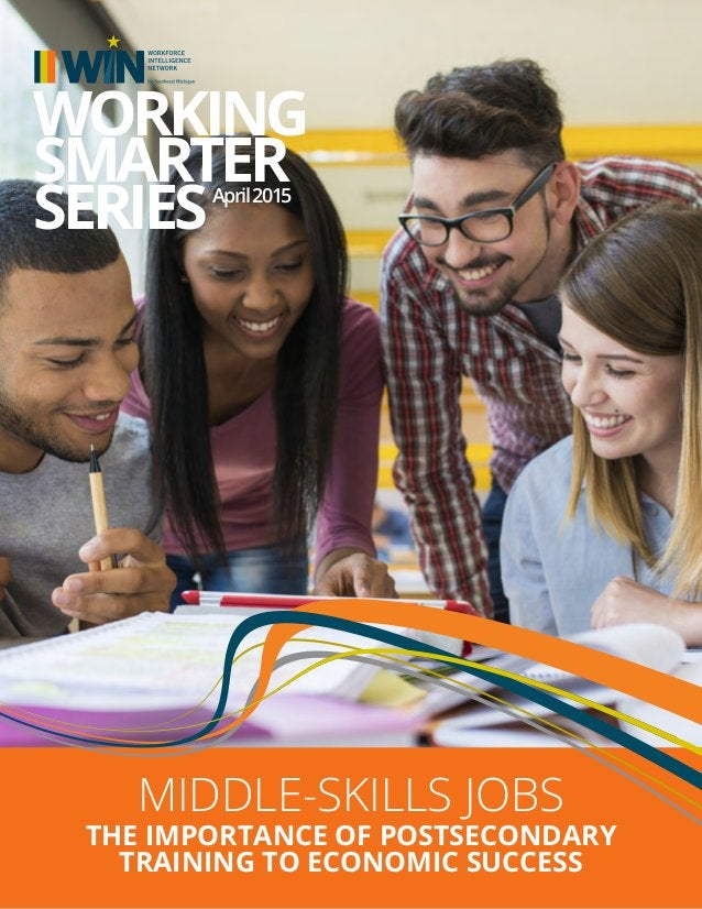 MIDDLE-SKILLS JOBS THE IMPORTANCE OF POSTSECONDARY TRAINING TO ECONOMIC SUCCESS WORKING SMARTER SERIESApril2015