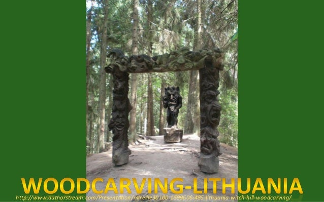 http://www.authorstream.com/Presentation/mireille30100-1599606-485-lithuania-witch-hill-woodcarving/