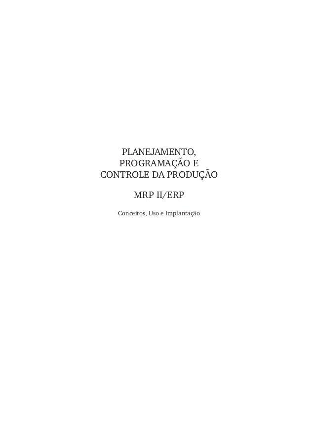 PLANEJAMENTO, PROGRAMAÇÃO E CONTROLE DA PRODUÇÃO MRP II/ERP Conceitos, Uso e Implantação