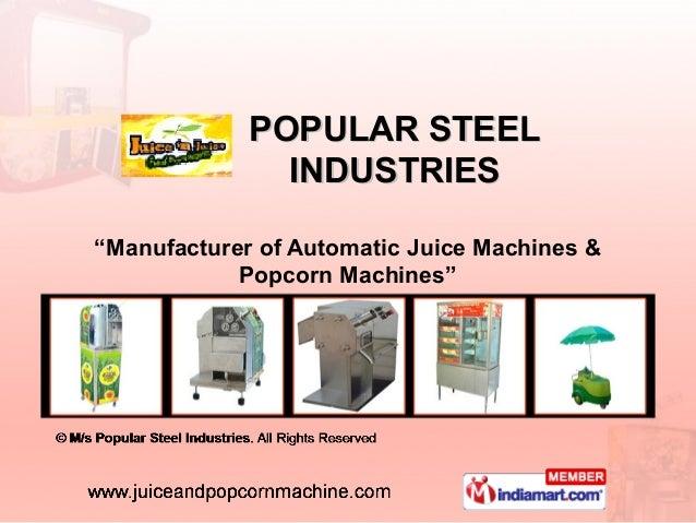 "POPULAR STEEL               INDUSTRIES""Manufacturer of Automatic Juice Machines &            Popcorn Machines"""