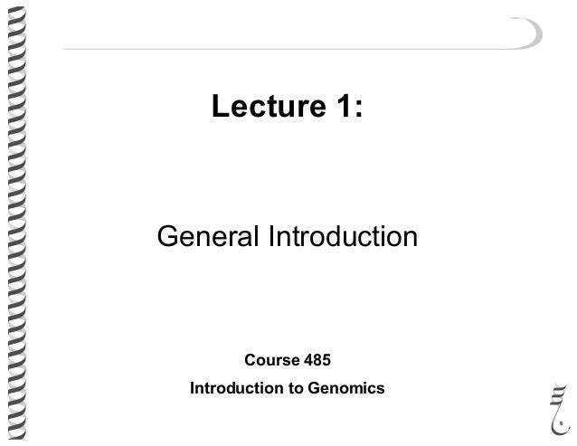 Lecture 1: General Introduction Course 485 Introduction to Genomics