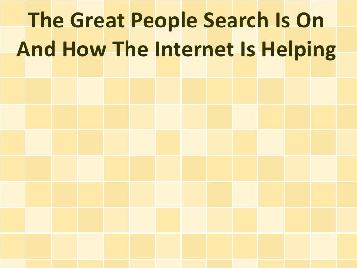 The Great People Search Is OnAnd How The Internet Is Helping