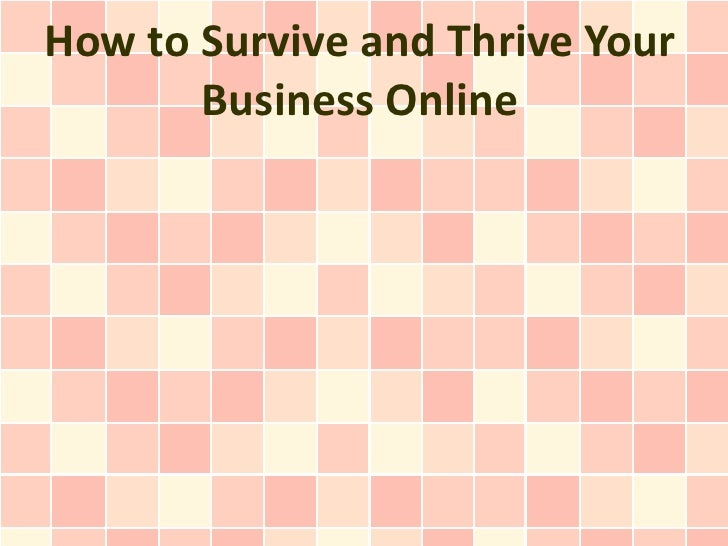 How to Survive and Thrive Your       Business Online