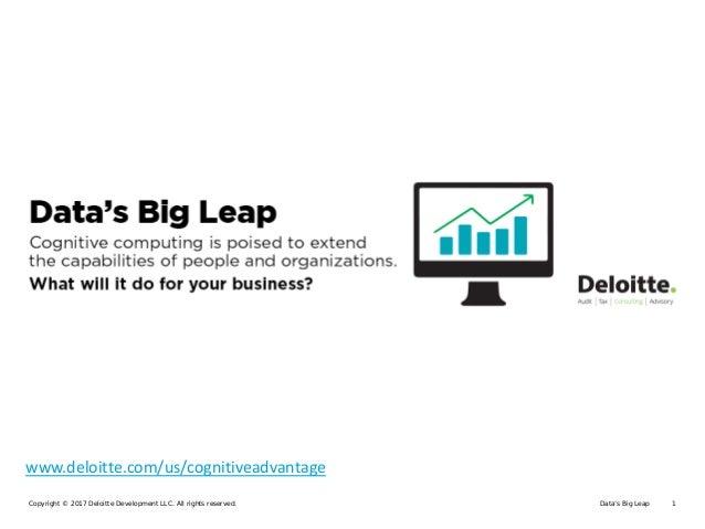 Data's Big LeapCopyright © 2017 Deloitte Development LLC. All rights reserved. 1 www.deloitte.com/us/cognitiveadvantage