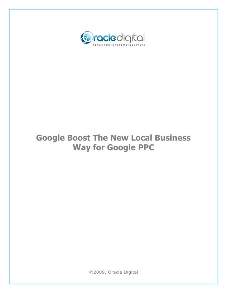 Google Boost The New Local Business        Way for Google PPC           ©2009, Oracle Digital