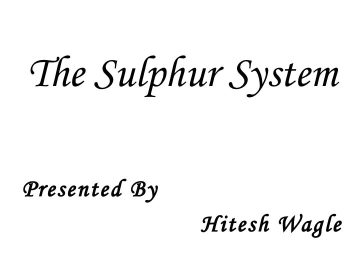 The Sulphur System Presented By Hitesh Wagle