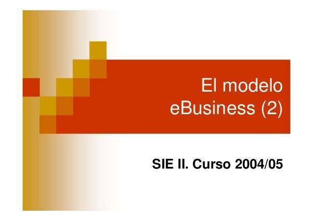 El modelo  eBusiness (2)SIE II. Curso 2004/05