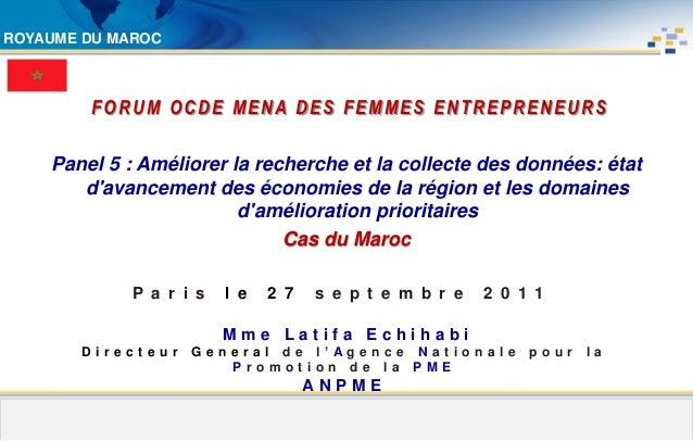 ROYAUME DU MAROC        FORUM OCDE MENA DES FEMMES ENTREPRENEURS    Panel 5 : Améliorer la recherche et la collecte des do...
