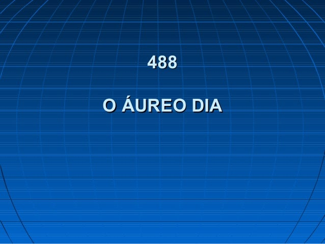 488488 O ÁUREO DIAO ÁUREO DIA