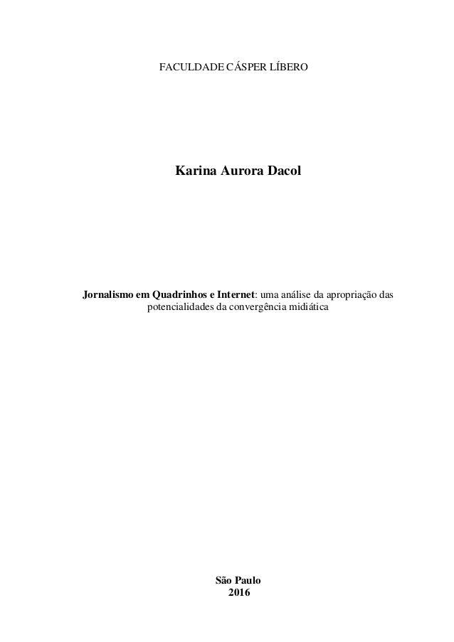FACULDADE CÁSPER LÍBERO Karina Aurora Dacol Jornalismo em Quadrinhos e Internet: uma análise da apropriação das potenciali...