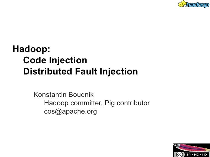 Hadoop:  Code Injection  Distributed Fault Injection    Konstantin Boudnik       Hadoop committer, Pig contributor       c...