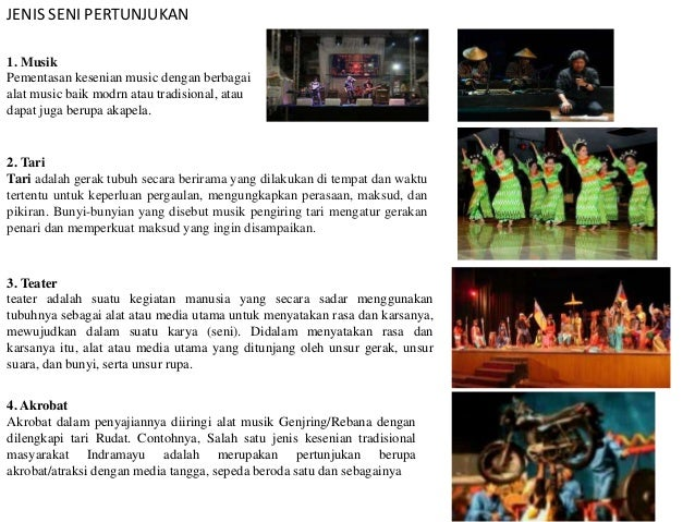 JENIS SENI PERTUNJUKAN 1. Musik Pementasan kesenian music dengan berbagai alat music baik modrn atau tradisional, atau dap...