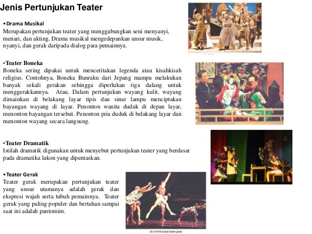 Jenis Pertunjukan Teater •Drama Musikal Merupakan pertunjukan teater yang menggabungkan seni menyanyi, menari, dan akting....
