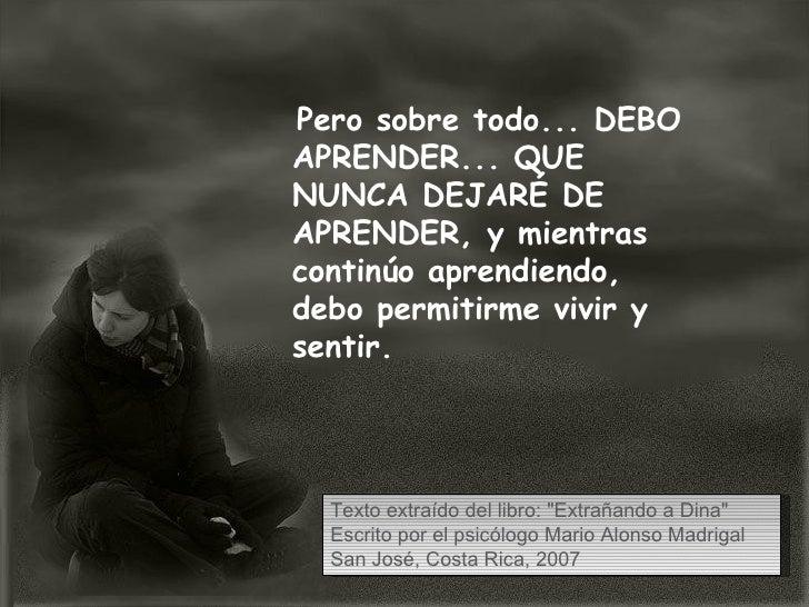 "Texto extraído del libro: ""Extrañando a Dina"" Escrito por el psicólogo Mario Alonso Madrigal San José, Costa Ric..."