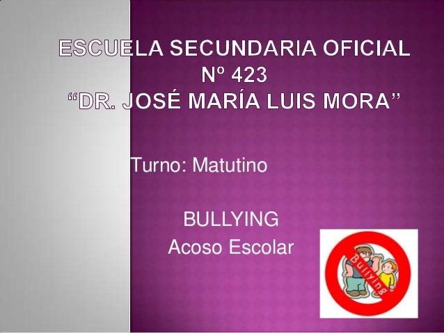 Turno: Matutino     BULLYING    Acoso Escolar