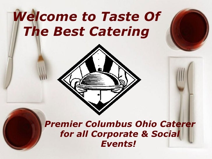 Welcome to Taste Of The Best Catering Premier Columbus Ohio Caterer for all Corporate & Social Events!