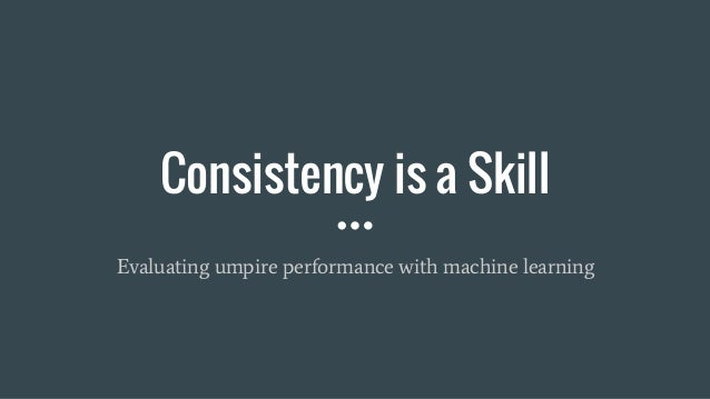 Consistency is a Skill Evaluating umpire performance with machine learning