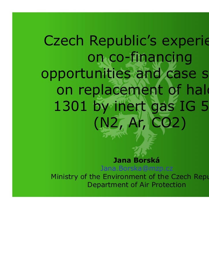 Czech Republic's experience      on co-financingopportunities and case study  on replacement of halon  1301 by inert gas I...