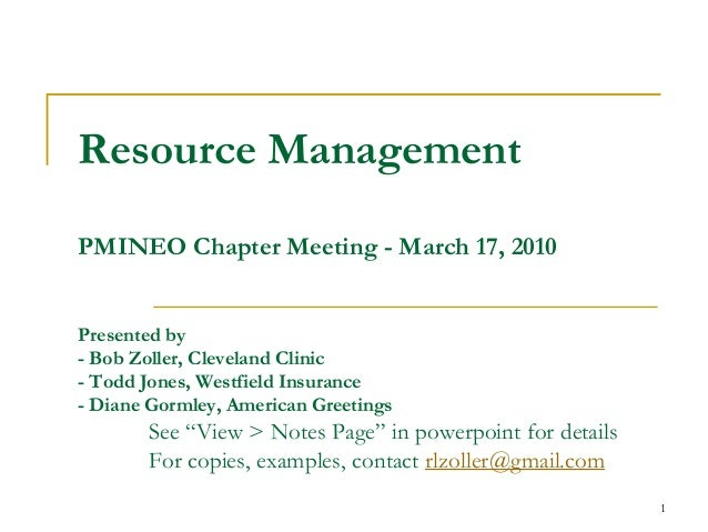 1 Resource Management PMINEO Chapter Meeting - March 17, 2010 Presented by - Bob Zoller, Cleveland Clinic - Todd Jones, We...