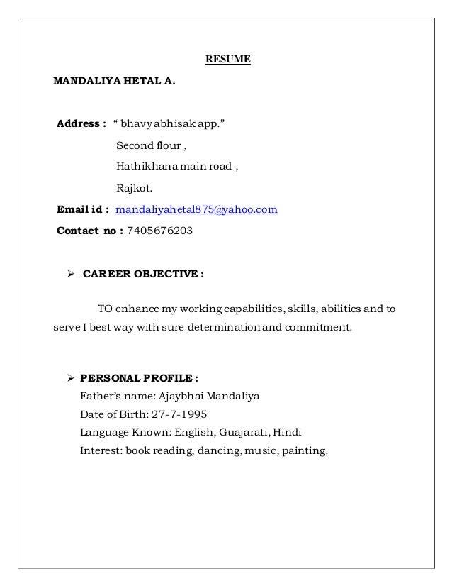 """RESUME MANDALIYA HETAL A. Address : """" bhavy abhisak app."""" Second flour , Hathikhana main road , Rajkot. Email id : mandali..."""