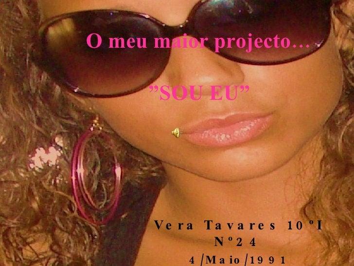 """O meu maior projecto… """"SOU EU"""" Vera Tavares 10ºI Nº24 4/Maio/1991"""