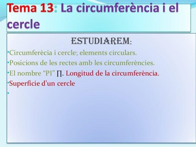 """EstudiarEm: •Circumferècia i cercle; elements circulars. •Posicions de les rectes amb les circumferències. •El nombre """"PI""""..."""