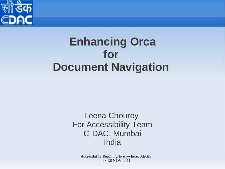 Enhancing Orca       forDocument Navigation      Leena Chourey   For Accessibility Team      C-DAC, Mumbai           India...