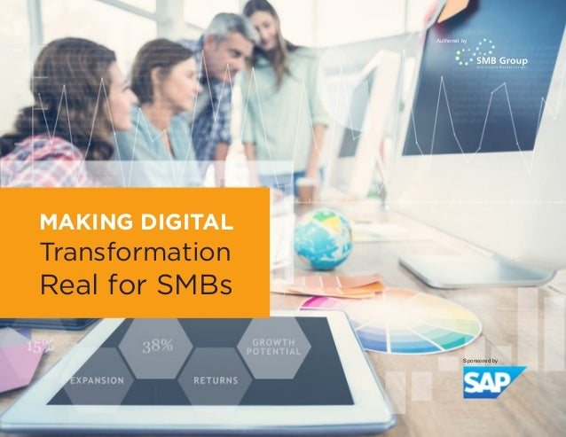 MAKING DIGITAL Transformation Real for SMBs Authored by Sponsored by