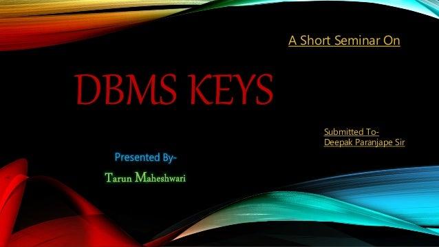 DBMS KEYS A Short Seminar On Submitted To- Deepak Paranjape Sir