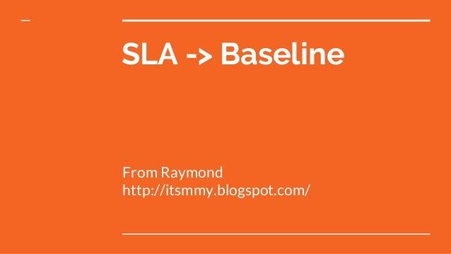 SLA -> Baseline From Raymond http://itsmmy.blogspot.com/