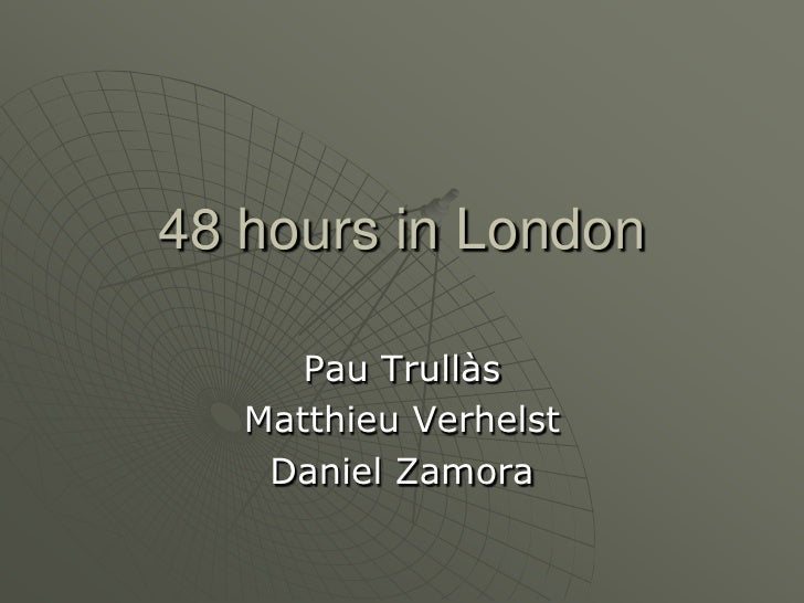 48 hours in London <br />Pau Trullàs<br />Matthieu Verhelst<br />Daniel Zamora<br />