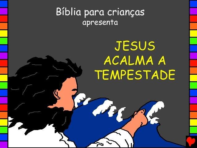 JESUS ACALMA A TEMPESTADE Bíblia para crianças apresenta