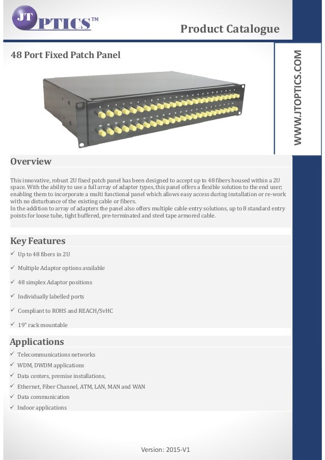 WWW.JTOPTICS.COM Version: 2015-V1 48 Port Fixed Patch Panel Product Catalogue Overview This innovative, robust 2U fixed pa...