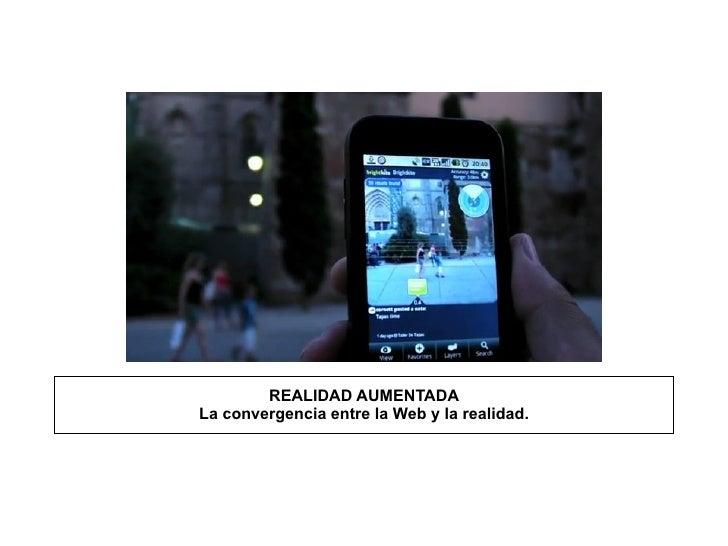 REALIDAD AUMENTADA La convergencia entre la Web y la realidad. S E P T I E M B R E  2 0 1 0 www.market-intelligence.eurors...