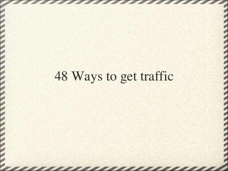 48 Ways to get traffic